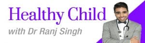 Healthy Child with Dr Ranj Singh